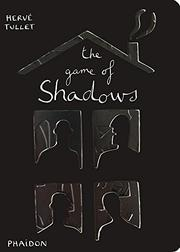 THE GAME OF SHADOWS by Hervé Tullet