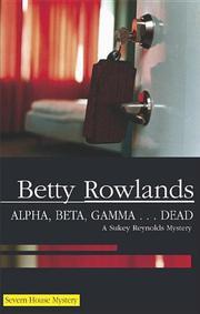 ALPHA, BETA, GAMMA...DEAD by Betty Rowlands