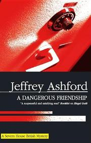 A DANGEROUS FRIENDSHIP by Jeffrey Ashford