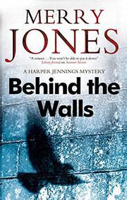 BEHIND THE WALLS by Merry Jones