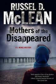MOTHERS OF THE DISAPPEARED by Russel D.  McLean