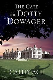 THE CASE OF THE DOTTY DOWAGER by Cathy Ace