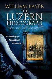 THE LUZERN PHOTOGRAPH by William Bayer