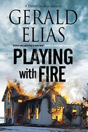 PLAYING WITH FIRE by Gerald Elias