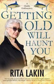 GETTING OLD WILL HAUNT YOU by Rita Lakin