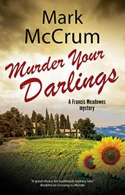 MURDER YOUR DARLINGS by Mark  McCrum
