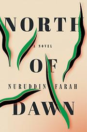 NORTH OF DAWN by Nuruddin Farah