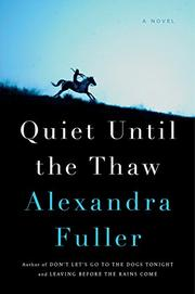 QUIET UNTIL THE THAW by Alexandra Fuller
