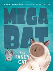 MEGABAT AND FANCY CAT by Anna Humphrey