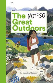 THE NOT-SO GREAT OUTDOORS by Madeline Kloepper