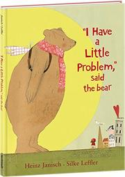 "Cover art for ""I HAVE A LITTLE PROBLEM,"" SAID THE BEAR"