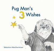 PUG MAN'S 3 WISHES by Sebastian Meschenmoser
