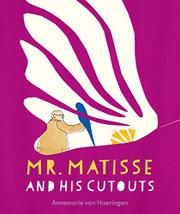 MR. MATISSE AND HIS CUTOUTS by Annemarie van Haeringen