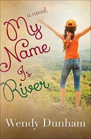 MY NAME IS RIVER by Wendy Dunham