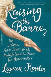 RAISING THE BARRE by Lauren Kessler