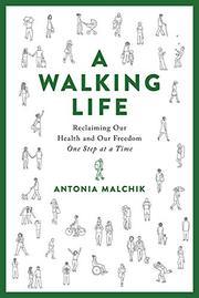 A WALKING LIFE by Antonia Malchik