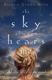 THE SKY ALWAYS HEARS ME AND THE HILLS DON'T MIND by Kirstin Cronn-Mills