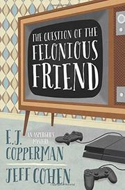 THE QUESTION OF THE FELONIOUS FRIEND  by E.J. Copperman