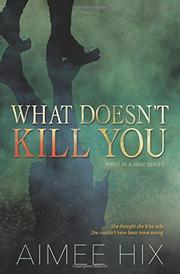 WHAT DOESN'T KILL YOU  by Aimee Hix