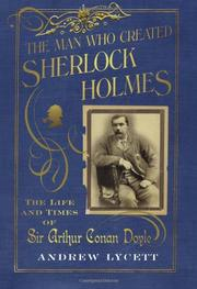THE MAN WHO CREATED SHERLOCK HOLMES by Andrew Lycett