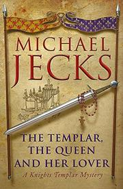 THE TEMPLAR, THE QUEEN AND HER LOVER by Michael Jecks