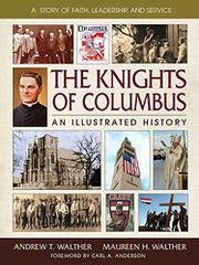 THE KNIGHTS OF COLUMBUS by Andrew T. Walther