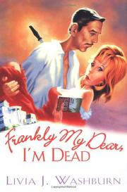 FRANKLY MY DEAR, I'M DEAD by Livia J. Washburn
