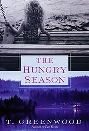 THE HUNGRY SEASON by T. Greenwood