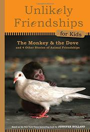 THE MONKEY AND THE DOVE AND FOUR OTHER TRUE STORIES OF ANIMAL FRIENDSHIPS by Jennifer  Holland