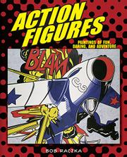 ACTION FIGURES by Bob Raczka