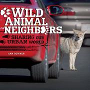 WILD ANIMAL NEIGHBORS by Ann Downer
