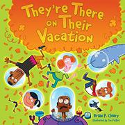 THEY'RE THERE ON THEIR VACATION by Brian P. Cleary