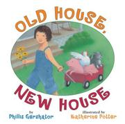 OLD HOUSE, NEW HOUSE by Phillis Gershator
