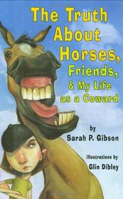 THE TRUTH ABOUT HORSES, FRIENDS, & MY LIFE AS A COWARD by Sarah Gibson