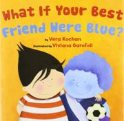 WHAT IF YOUR BEST FRIEND WERE BLUE? by Vera Kochan