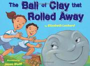 THE BALL OF CLAY THAT ROLLED AWAY by Elizabeth Lenhard