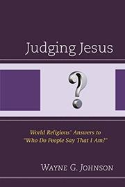 JUDGING JESUS by Wayne G. Johnson