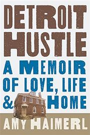 DETROIT HUSTLE by Amy Haimerl