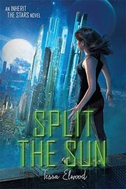 SPLIT THE SUN by Tessa Elwood