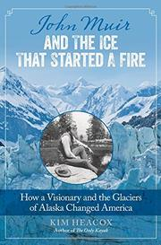 JOHN MUIR AND THE ICE THAT STARTED A FIRE by Kim Heacox