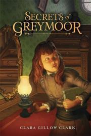 SECRETS OF GREYMOOR by Clara Gillow Clark
