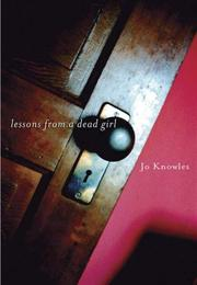 LESSONS FROM A DEAD GIRL by Jo Knowles