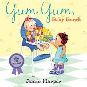 YUM YUM, BABY BUNDT by Jamie Harper