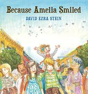 BECAUSE AMELIA SMILED by David Ezra Stein