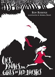 LIES, KNIVES, AND GIRLS IN RED DRESSES by Ron Koertge