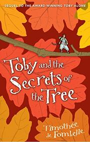 TOBY AND THE SECRETS OF THE TREE by Timothée de Fombelle