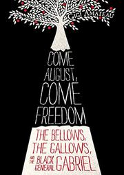 COME AUGUST, COME FREEDOM by Gigi Amateau