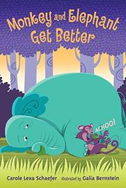 MONKEY AND ELEPHANT GET BETTER by Carole Lexa Schaefer