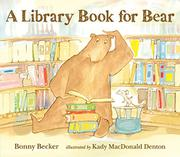 A LIBRARY BOOK FOR BEAR by Bonny Becker