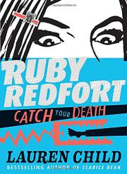 RUBY REDFORT CATCH YOUR DEATH by Lauren Child